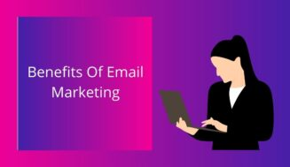 The 9 Best Benefits Of Email Marketing In 2021